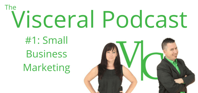 Visceral Podcast #1: Small Business Marketing